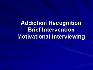 Addiction Recognition Brief Intervention Motivational Interviewing Addiction is