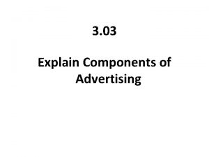 3 03 Explain Components of Advertising WHY ADVERTISE