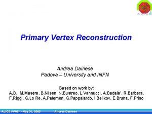Primary Vertex Reconstruction Andrea Dainese Padova University and