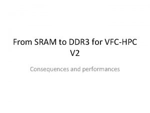 From SRAM to DDR 3 for VFCHPC V