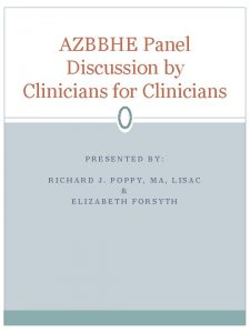 AZBBHE Panel Discussion by Clinicians for Clinicians PRESENTED