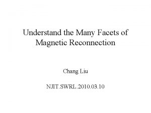 Understand the Many Facets of Magnetic Reconnection Chang