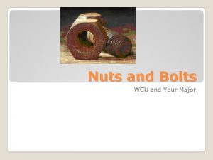 Nuts and Bolts WCU and Your Major The