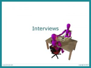 Interviews Interviews Unstructured are not directed by a