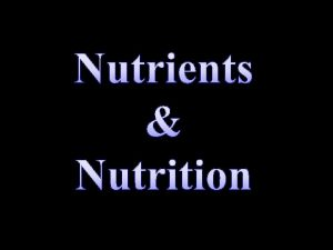 Nutrients Nutrition Nutrients Chemicals the body needs in