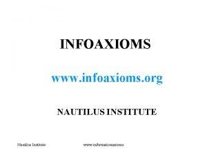 INFOAXIOMS www infoaxioms org NAUTILUS INSTITUTE Nautilus Institute