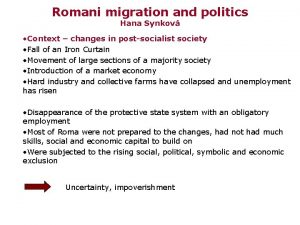 Romani migration and politics Hana Synkov Context changes