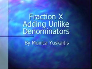 Fraction X Adding Unlike Denominators By Monica Yuskaitis