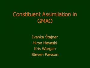 Constituent Assimilation in GMAO Ivanka tajner Hiroo Hayashi