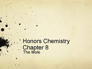 Honors Chemistry Chapter 8 The Mole The Mole