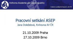 Pracovn setkn ASEP Jana Doleelov Knihovna AV R