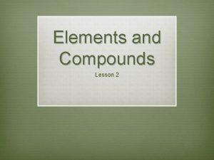 Elements and Compounds Lesson 2 Elements v Compounds