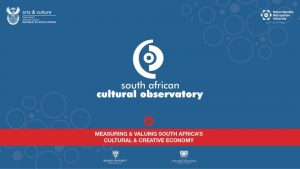 STAKEHOLDER ENGAGEMENT SESSION SOUTH AFRICAN CULTURAL OBSERVATORY 2017
