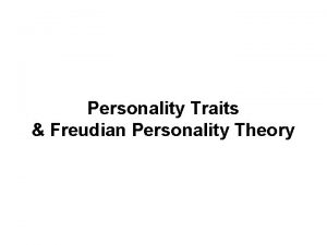 Personality Traits Freudian Personality Theory I Personality Traits