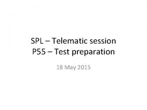 SPL Telematic session P 55 Test preparation 18