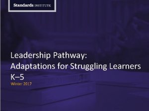 Leadership Pathway Adaptations for Struggling Learners K 5