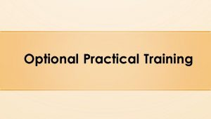 Optional Practical Training Intro What is OPT Who