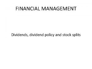 FINANCIAL MANAGEMENT Dividends dividend policy and stock splits