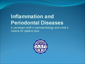 Inflammation and Periodontal Diseases A paradigm shift in