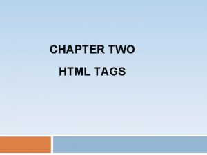 CHAPTER TWO HTML TAGS 1 Basic HTML Tags