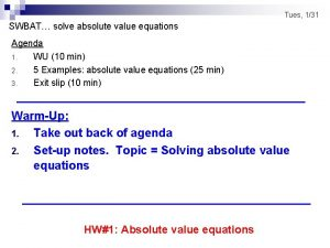 Tues 131 SWBAT solve absolute value equations Agenda