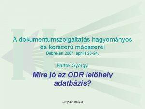 A dokumentumszolgltats hagyomnyos s korszer mdszerei Debrecen 2007