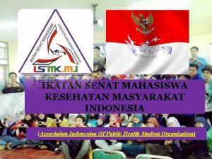 IKATAN SENAT MAHASISWA KESEHATAN MASYARAKAT INDONESIA Association Indonesian