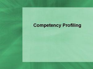 Competency Profiling COMPETENCY PROFILING Process of Developing Training