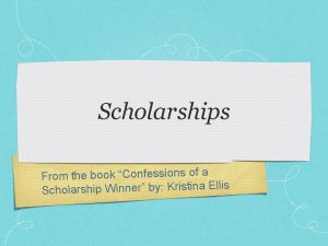 Scholarships From the book Confessions of a s