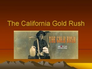 The California Gold Rush January 24 1848 The