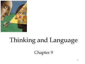 Thinking and Language Chapter 9 1 Thinking and