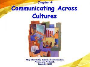 Chapter 4 Communicating Across Cultures Mary Ellen Guffey