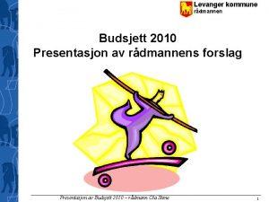 Levanger kommune rdmannen Budsjett 2010 Presentasjon av rdmannens