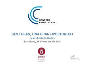 GENT GRAN UNA GRAN OPORTUNITAT Jess Fortuo Godes