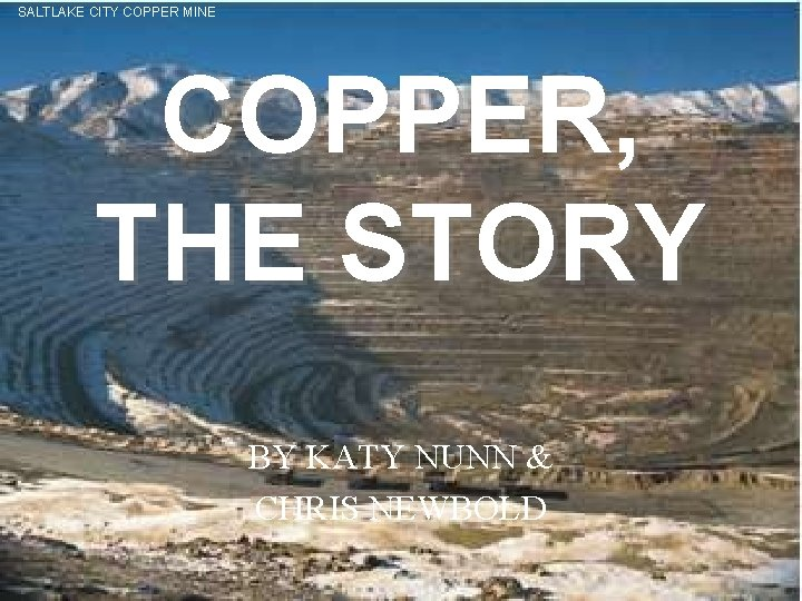 SALTLAKE CITY COPPER MINE COPPER THE STORY BY