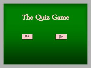 The Quiz Game Quit Quit Why do you