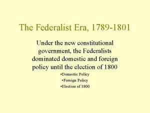 The Federalist Era 1789 1801 Under the new