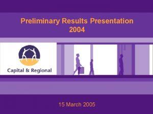 Preliminary Results Presentation 2004 15 March 2005 Preliminary