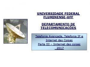 UNIVERSIDADE FEDERAL FLUMINENSEUFF DEPARTAMENTO DE TELECOMUNICAES Telefonia Avanada
