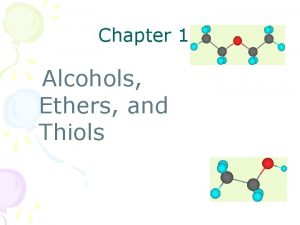 Chapter 14 Alcohols Ethers and Thiols Alcohols Alcohol