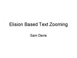 Elision Based Text Zooming Sam Davis Basic Idea