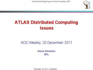 Distributed Computing Activities December 2011 ATLAS Distributed Computing
