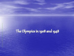 The Olympics in 1908 and 1948 The Olympics