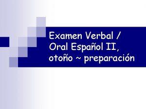 Examen Verbal Oral Espaol II otoo preparacin I