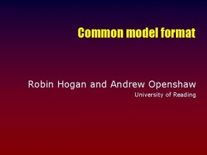 Common model format Robin Hogan and Andrew Openshaw
