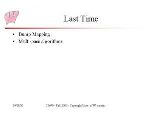 Last Time Bump Mapping Multipass algorithms 091803 CS
