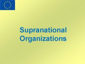 Supranational Organizations What Are Supranational Organizations Supranational organization