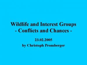 Wildlife and Interest Groups Conflicts and Chances 23
