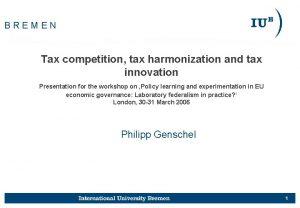 BREMEN Tax competition tax harmonization and tax innovation