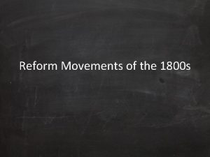 Reform Movements of the 1800 s Reform Movements